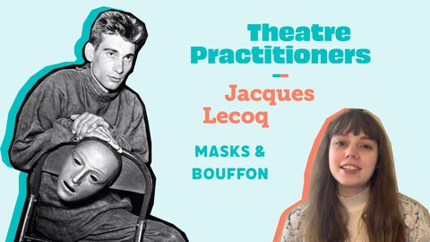 Masks & Bouffon - Theatre Practitioners: Jacques Lecoq