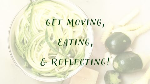 Get Moving, Eating, & Reflecting! - Self Care Day 4
