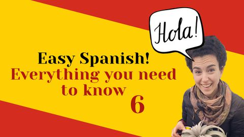 Easy Spanish! Everything You Need to Know, Part 6