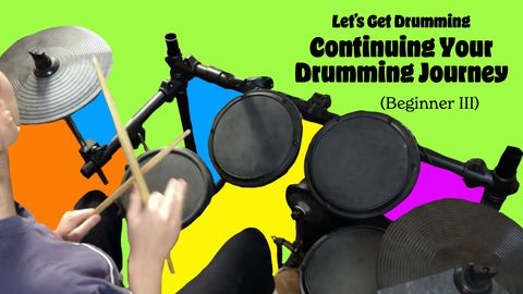 Let's Get Drumming: Continuing Your Drumming Journey (Beginner III)