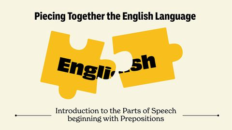 Piecing Together the English Language: Introduction to the Parts of Speech beginning with Prepositions