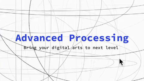 Advanced Processing: Bring Your Digital Arts to Next Level