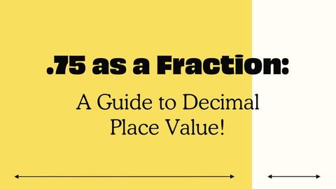 .75 as a Fraction: A Guide to Decimal Place Value!