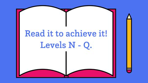 Read it to achieve it! Levels N-Q