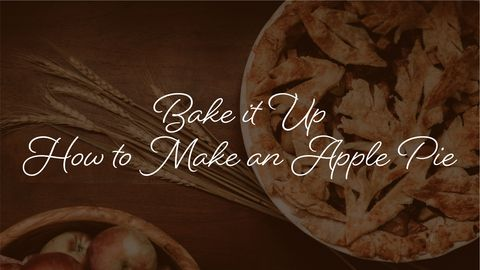 Bake it Up: How to Make an Apple Pie