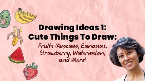 Drawing Ideas 2: Cute Things To Draw: Fruits (Avocado, Bananas, and More!)