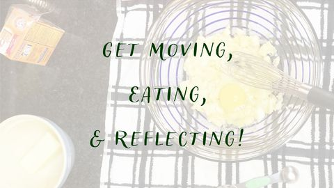 Get Moving, Eating, & Reflecting! - Self Care Day 1