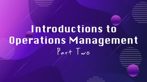 Introduction to Operations Management, Part 2