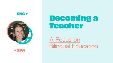 Becoming a Teacher: A Focus on Bilingual Education
