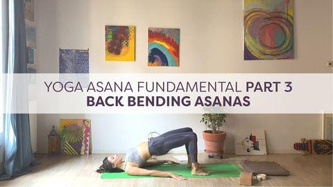 Yoga Asana Fundamental, Part 3 - Back Bending Asanas