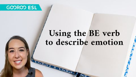 Using To Be Verbs to Describe Emotion