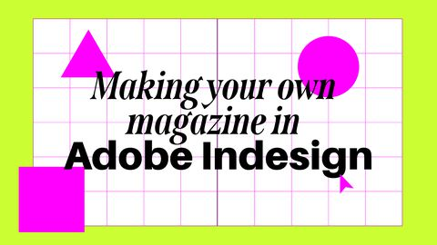 Making Your Own Magazine in Adobe Indesign