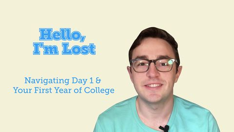 Hello, I'm Lost: Navigating Day 1 and Your First Year of College