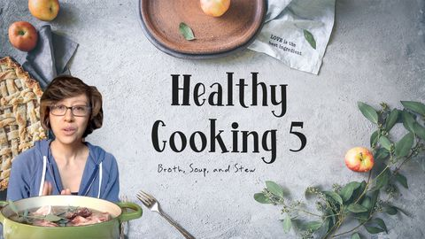Healthy Cooking, Lesson 5: Broth, Soup, and Stew