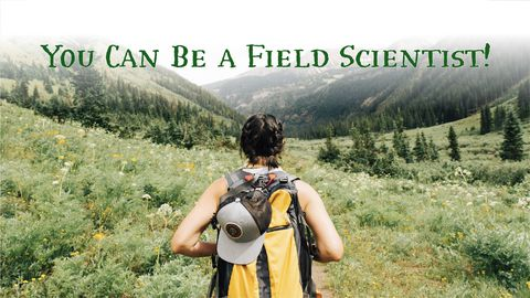 You Can Be a Field Scientist!