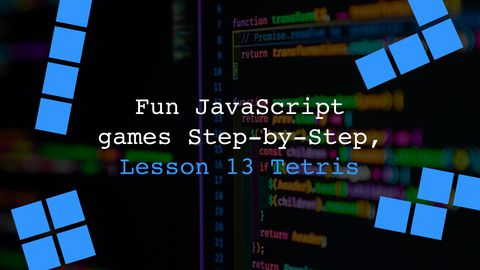 JavaScript Tetris Game Step-by-Step, Lesson 14 Part 1
