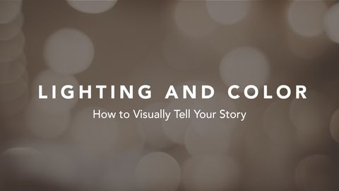 Lighting and Color: How to Visually Tell Your Story