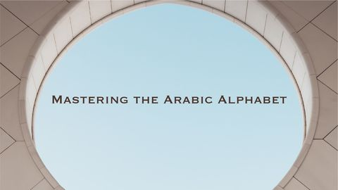 Mastering the Arabic Alphabet, Part 1
