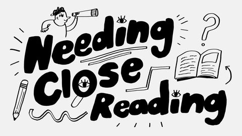 Needing Close Reading?