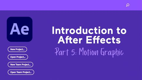 Introduction to After Effects, Part 5: Motion Graphic