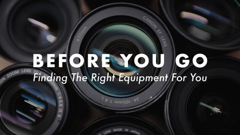 Before You Go: Finding The Right Equipment For You