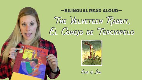 Bilingual Read Aloud: The Velveteen Rabbit, El Conejo de Terciopelo