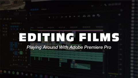 Editing Films: Playing Around With Adobe Premiere Pro