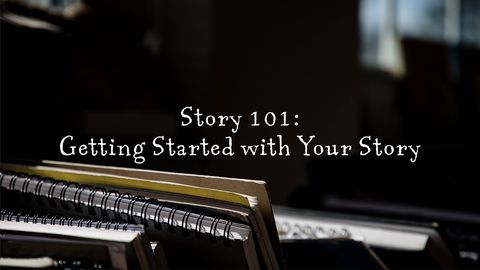 Story 101: Getting Started with Your Story