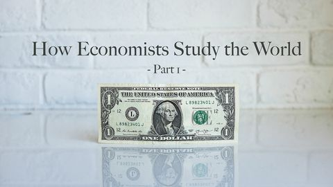 How Economists Study the World, Part 1