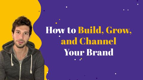 Branding- How to Build, Grow, and Channel Your Brand
