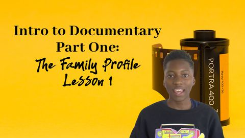 Intro to Documentary, Part 1: The Family Profile, Lesson 1