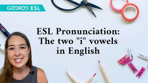 "ESL Pronunciation: The Two ""i"" Vowels in English"