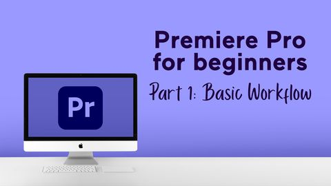 Premiere Pro for beginners - Part 1: Basic Workflow