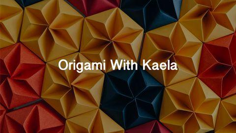 Origami With Kaela