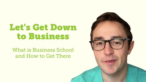 Let's Get Down to Business (School): What is it and How to Get There