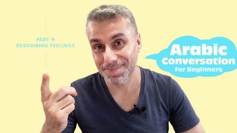 Arabic Conversation for Beginners, Part 9: Describing Feelings