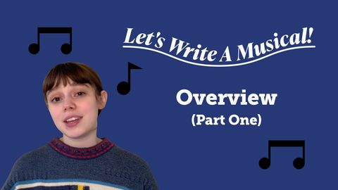 Let's Write a Musical: Overview (Part One)