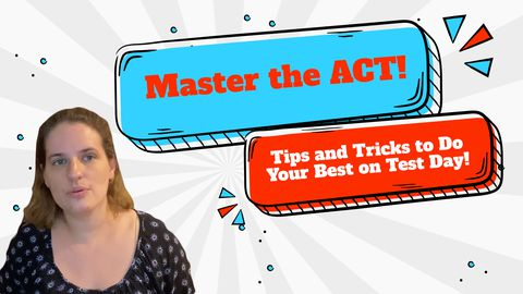 Master the ACT! Tips and Tricks to Do Your Best on Test Day!