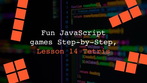 JavaScript Tetris Game Step-by-Step, Lesson 14 Part 2