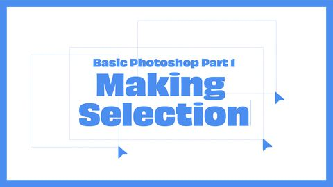 Adobe Photoshop, Part 1: Making Selection