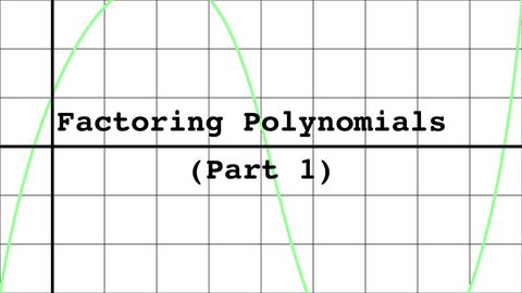 Factoring Polynomials, Part 1