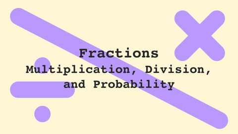 Fractions: Multiplication, Division, and Probability