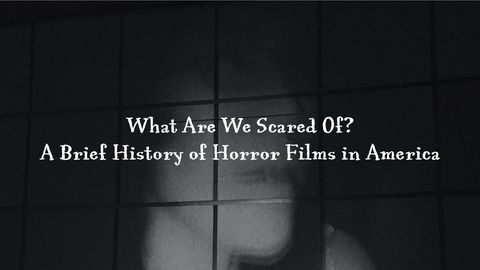 What Are We Scared Of? A Brief History of Horror Films in America