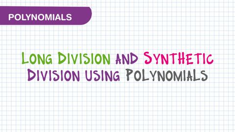 Long Division and Synthetic Division Using Polynomials