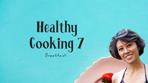 Healthy Cooking, Lesson 7: Breakfast