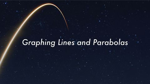 Graphing Lines and Parabolas