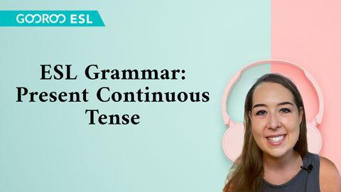 ESL Grammar: Present Continuous Tense