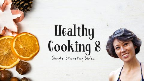 Healthy Cooking, Lesson 8: Simple Stovetop Sides