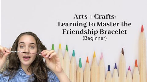 Arts and Crafts: Learning to Master the Friendship Bracelet (Beginner)
