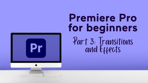 Premiere Pro for Beginners - Part 3: Transitions and Effects